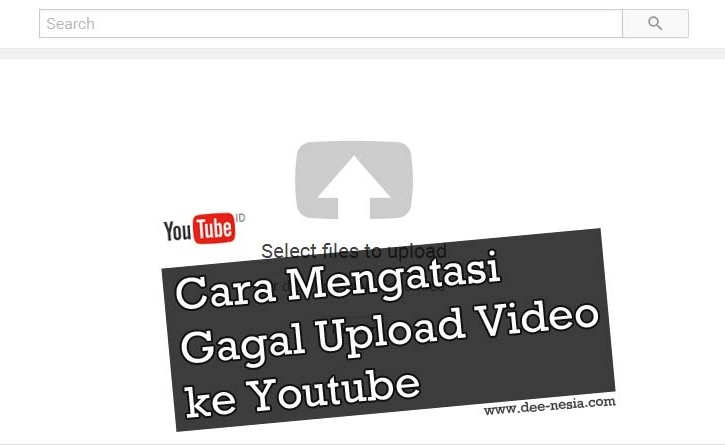 Cara Mengatasi Gagal Upload Video ke Youtube