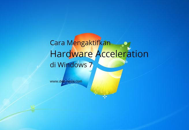 Cara Mengaktifkan Hardware Acceleration Windows 7