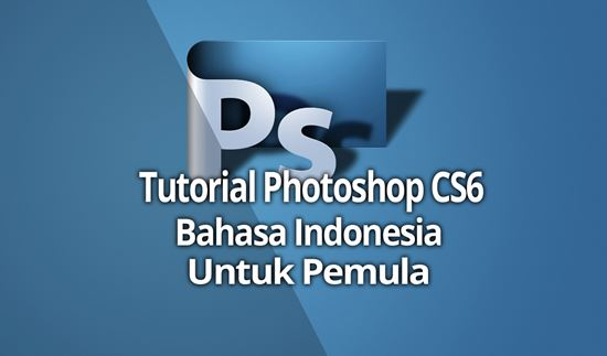 Tutorial Photoshop CS6 Bahasa Indonesia