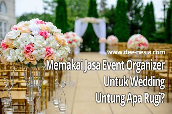 Memakai Wedding Organizer Untuk Wedding, Untung Apa Rugi