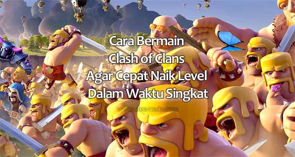 Cara Bermain Clash of Clans Agar Cepat Naik Level Dalam Waktu Singkat
