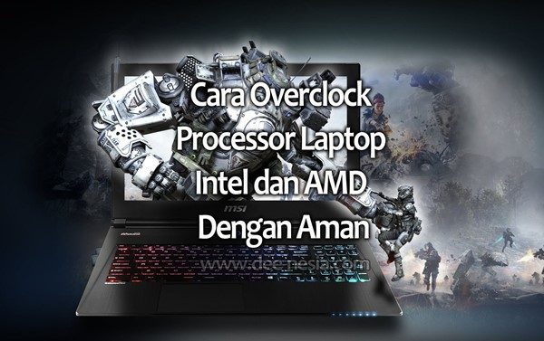 3 Cara Overclock Processor Laptop Intel dan AMD Dengan Aman
