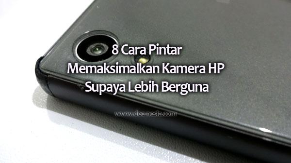 Ini 8 8 Cara Pintar Memaksimalkan Kamera HP Supaya lebih berguna