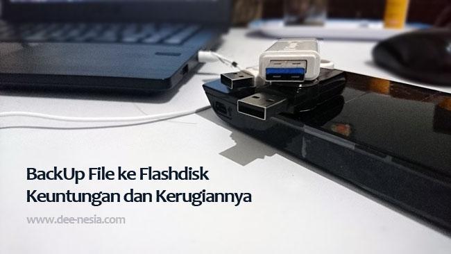 Keuntungan dan Kerugian BackUp File ke Flashdisk