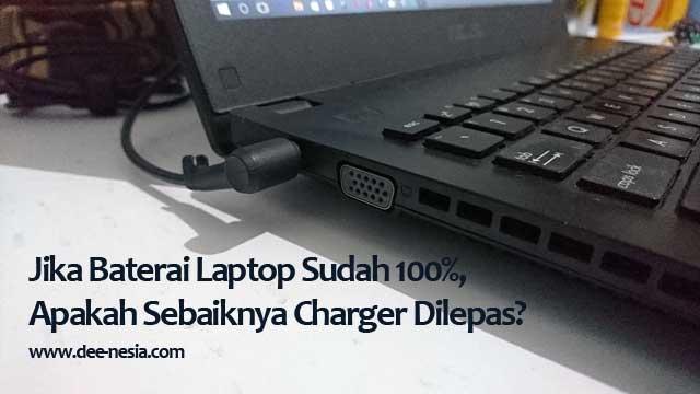 Ketika Baterai Laptop Sudah 100%, Apakah Sebaiknya Charger Dilepas?