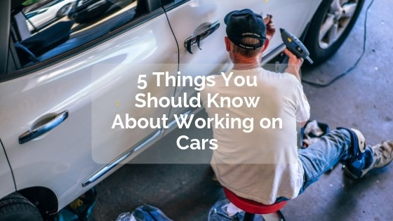 5 Things You Should Know About Working on Cars