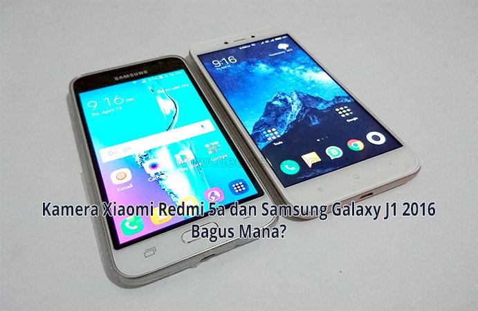 Kamera Xiaomi Redmi 5a dan Samsung Galaxy J1 2016 Bagus Mana