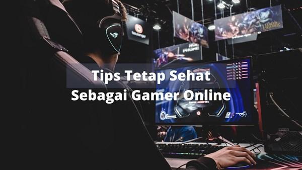 Tips Tetap Sehat Sebagai Gamer Online