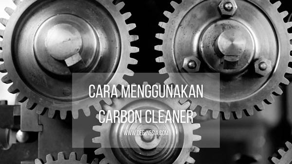 Cara Menggunakan Carbon Cleaner