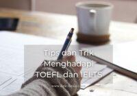 Tips dan Trik Menghadapi TOEFL dan IELTS