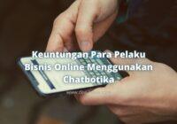 Ini Keuntungan Para Pelaku Bisnis Online Menggunakan Chatbotika